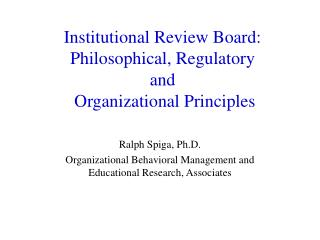 Institutional Review Board: Philosophical, Regulatory  and  Organizational Principles