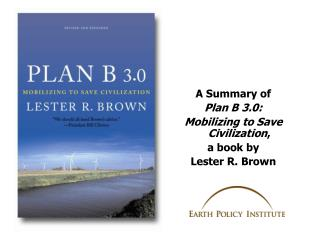 A Summary of Plan B 3.0: Mobilizing to Save Civilization , a book by  Lester R. Brown