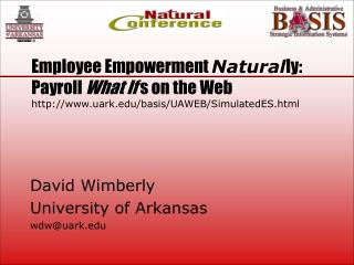 Employee Empowerment Natural ly: Payroll What If s on the Web http://www.uark.edu/basis/UAWEB/SimulatedES.html