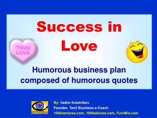 Success in Love Humorous business plan composed of humorous quotes