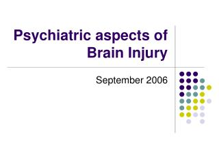 Psychiatric aspects of Brain Injury