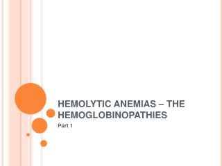 HEMOLYTIC ANEMIAS – THE HEMOGLOBINOPATHIES
