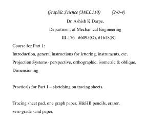 Graphic Science (MEL110) (2-0-4) Dr. Ashish K Darpe, Department of Mechanical Engineering  			III-176	#6095(O),