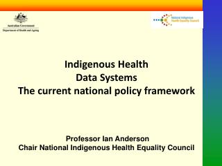 Indigenous Health  Data Systems The current national policy framework Professor Ian Anderson Chair National Indigenous H