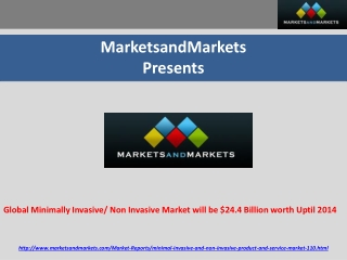 Global Minimally Invasive/ Non Invasive Market will be $24.4