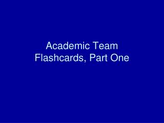 Academic Team Flashcards, Part One