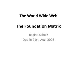 The World Wide Web The Foundation Matrix