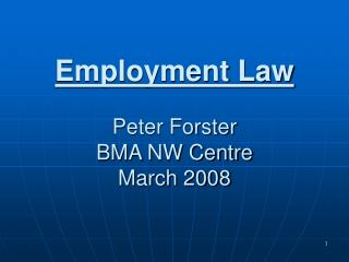 Employment Law Peter Forster BMA NW Centre March 2008