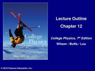 Lecture Outline Chapter 12 College Physics, 7 th Edition Wilson / Buffa / Lou