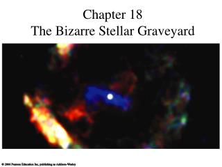 Chapter 18 The Bizarre Stellar Graveyard