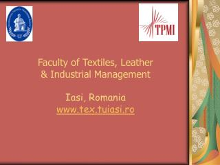 Faculty of Textiles, Leather  & Industrial Management  Iasi, Romania www.tex.tuiasi.ro