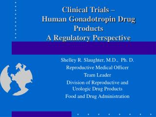 Clinical Trials    Human Gonadotropin Drug Products A Regulatory Perspective