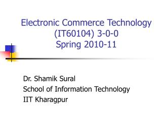 Electronic Commerce Technology (IT60104) 3-0-0 Spring 2010-11