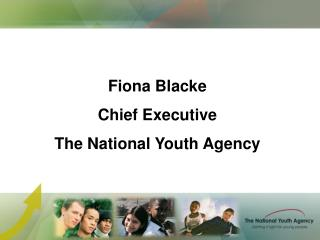 Fiona Blacke Chief Executive The National Youth Agency