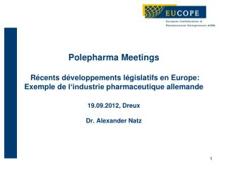 Polepharma Meetings    R cents d veloppements l gislatifs en Europe: Exemple de l industrie pharmaceutique allemande   1