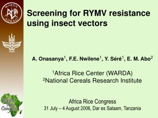 Screening for RYMV resistance using insect vectors A. Onasanya 1 , F.E. Nwilene 1 , Y. Séré 1 , E. M. Abo 2 1 Africa R