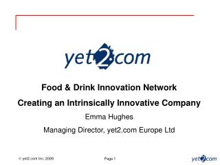 Food & Drink Innovation Network Creating an Intrinsically Innovative Company Emma Hughes Managing Director, yet2.com