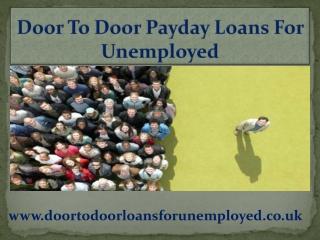 Door To Door Payday Loans- Uphold Monetary Succor