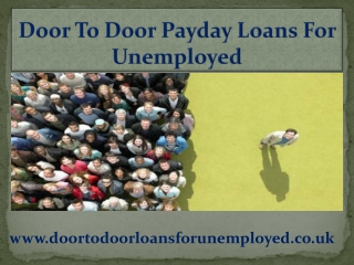 Door To Door Payday Loans- Uphold  Monetary Succor