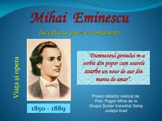 Mihai  Eminescu - luceafărul poeziei româneşti -