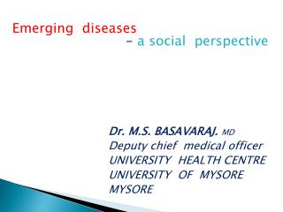 Dr. M.S. BASAVARAJ.  MD Deputy chief  medical officer UNIVERSITY  HEALTH CENTRE UNIVERSITY  OF  MYSORE MYSORE