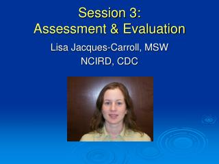 Session 3:  Assessment & Evaluation