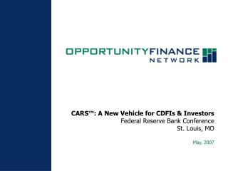 CARS : A New Vehicle for CDFIs  Investors  Federal Reserve Bank Conference St. Louis, MO