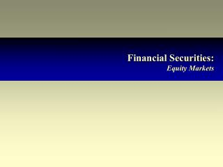 Financial Securities: Equity Markets