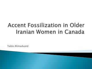 Accent Fossilization in Older Iranian Women in Canada