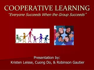 "COOPERATIVE LEARNING "" Everyone Succeeds When the Group Succeeds """