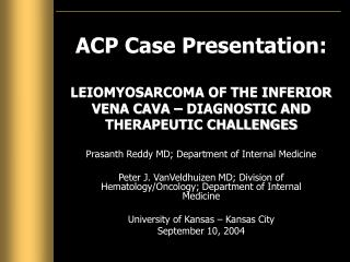 ACP Case Presentation: LEIOMYOSARCOMA OF THE INFERIOR VENA CAVA – DIAGNOSTIC AND THERAPEUTIC CHALLENGES
