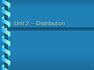Unit 2 -- Distribution