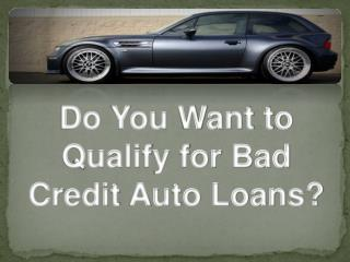 do you want to qualify for bad credit auto loans?