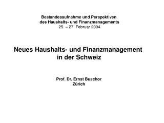 Bestandesaufnahme und Perspektiven  des Haushalts- und Finanzmanagements 25. – 27. Februar 2004