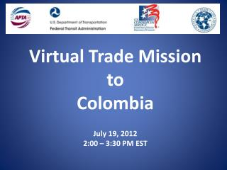 Virtual Trade Mission  to  Colombia  July 19, 2012 2:00   3:30 PM EST
