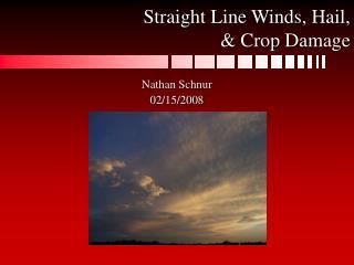 Straight Line Winds, Hail, & Crop Damage