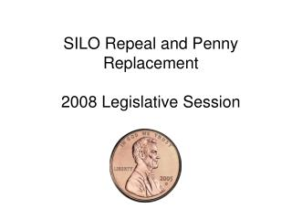 SILO Repeal and Penny Replacement 2008 Legislative Session