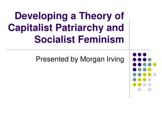 Developing a Theory of Capitalist Patriarchy and Socialist Feminism