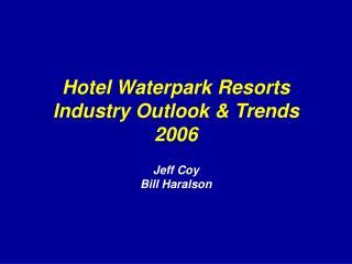 Hotel Waterpark Resorts Industry Outlook & Trends 2006