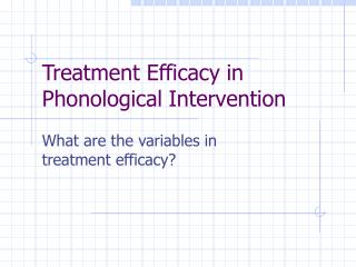 Treatment Efficacy in Phonological Intervention