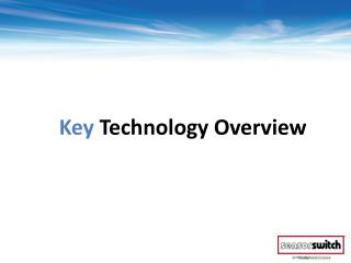 Key  Technology Overview