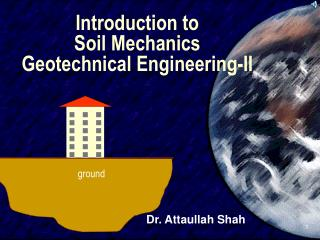 Introduction to  Soil Mechanics  Geotechnical Engineering-II