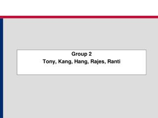 Group 2 Tony, Kang, Hang, Rajes, Ranti
