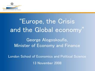 """ Europe, the Crisis            and the Global economy "" George Alogoskoufis,                          Minister of E"