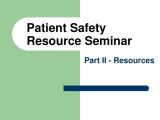 Patient Safety Resource Seminar