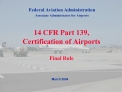 14 CFR Part 139, Certification of Airports Final Rule