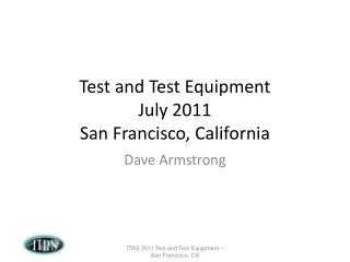 Test and Test Equipment  July 2011 San Francisco, California