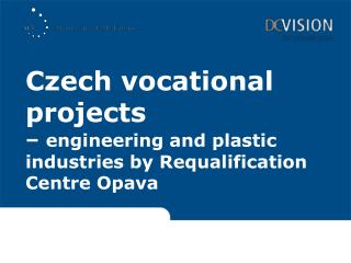 Czech vocational projects    engineering and plastic industries by Requalification Centre Opava
