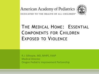 The Medical Home:  Essential Components for Children Exposed to Violence