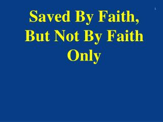 Saved By Faith, But Not By Faith Only
